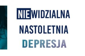 (NIE)WIDZIALNA NASTOLETNIA DEPRESJA – Inauguracja 13. edycji kampanii społeczno-edukacyjnej Forum Przeciw Depresji
